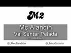 Mc Alandin - Vai Sentar Pelada 2012