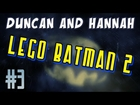 Duncan & Hannah - Lego Batman 2 - Part 3